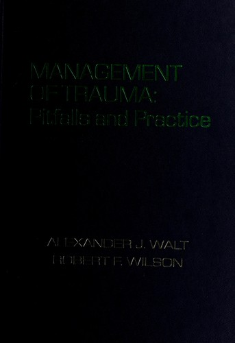 The management of trauma by Alexander J. Walt