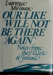 Cover of: Our like will not be there again | Lawrence Millman