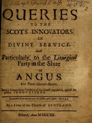 Cover of: Queries to the Scots innovators in divine service, and particularly, to the liturgical party in the shire of Angus, and places adjacent thereto | John Willison