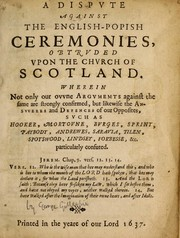 Cover of: A dispute against the English-Popish ceremonies, obtruded upon the Church of Scotland by Gillespie, George