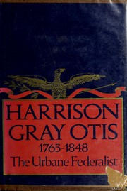 Cover of: Harrison Gray Otis, 1765-1848: the urbane Federalist.
