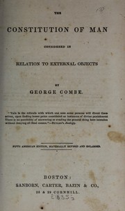 Cover of: The constitution of man considered in relation to external objects | George Combe