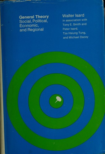 General theory: social, political, economic, and regional by Walter Isard