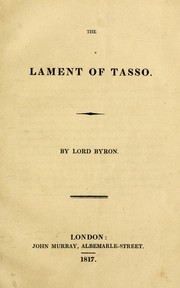 Cover of: The lament of Tasso: supposed to have been written in the dungeon of the lunatic hospital at Ferrara.