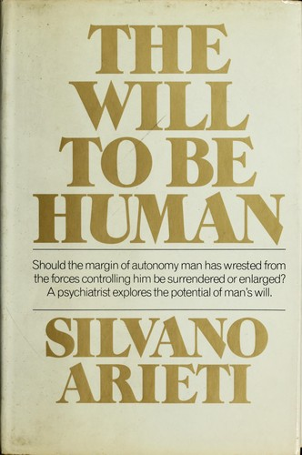 The will to be human. by Silvano Arieti