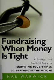 Cover of: Fundraising when money is tight: a strategic and practical guide to surviving tough times and thriving in the future