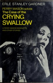 Cover of: The case of the crying swallow: a Perry Mason novelette and other stories