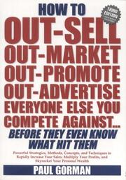 Cover of: How to Out-sell, Out-market, Out-promote, Out-advertise, Everyone Else You Compete Against, Before They Even Know What Hit Them