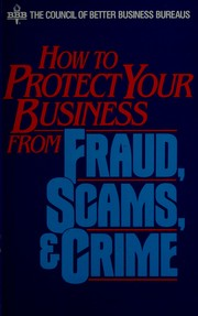 Cover of: How to protect your business from fraud, scams & crime