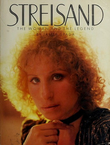Streisand, the woman and the legend by James Spada