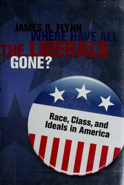 Cover of: Where have all the liberals gone?: race, class, and ideals in America