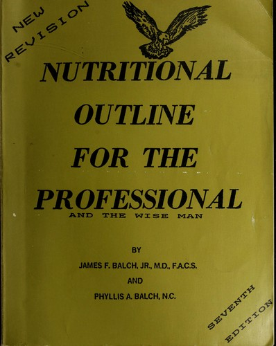 Nutritional outline for the professional by James F. Balch