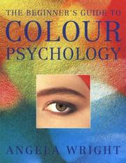 Cover of: The Beginner's Guide to Colour Psychology (Beginners Guide to) | Angela Wright