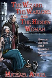 The Wizard, The Warlord, and The Hidden Woman by Michael Angel