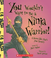 Cover of: You wouldn't want to be a ninja warrior! | John Malam