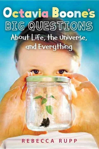 Octavia Boone's Big Questions About Life, the Universe, and Everything by Rebecca Rupp