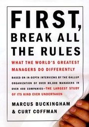 Cover of: First, Break All the Rules: What the World's Greatest Managers do Differently