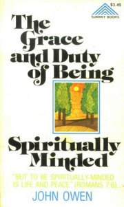 Cover of: Grace and Duty of Being Spiritually Minded | John Owen