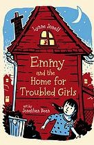 Cover of: Emmy and the home for troubled girls