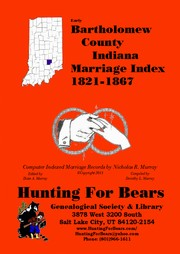 Early Bartholomew County Indiana Marriage Index 1821-1850 by Nicholas Russell Murray, Dorothy Ledbetter Murray
