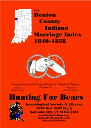 Early Benton County Indiana Marriage Index 1830-1850 by Nicholas Russell Murray, Dorothy Ledbetter Murray