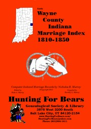 Early Wayne County Indiana Marriage Index 1810-1830 by Nicholas Russell Murray, Dorothy Ledbetter Murray, Dorothy Ledbetter Murray