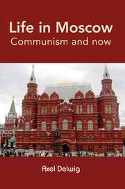 Life in Moscow; Communism and now by Axel Delwig