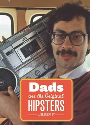 Cover of: Dads Are the Original Hipsters by Brad Getty