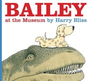 Cover of: Bailey at the museum | Harry Bliss