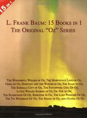 "Cover of: 15 Books in 1: L. Frank Baum's Original ""Oz"" Series. The Wonderful Wizard of Oz, The Marvelous Land of Oz, Ozma of Oz, Dorothy and the Wizard in Oz, The Road to Oz, The Emerald City of Oz, The Patchwork Girl Of Oz, Little Wizard Stories of Oz, Tik-Tok of Oz, The Scarecrow Of Oz, Rinkitink In Oz, The Lost Princess Of Oz, The Tin Woodman Of Oz, The Magic of Oz, and Glinda Of Oz."