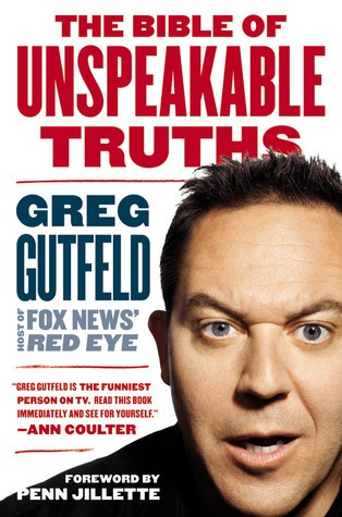 The bible of unspeakable truths by Greg Gutfeld