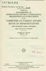 Cover of: Religious persecution | United States. Congress. House. Committee on Foreign Affairs. Subcommittee on International Security, International Organizations, and Human Rights.