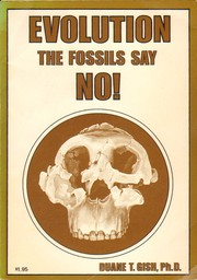 Evolution, the fossils say no! by Duane T. Gish