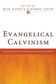 Cover of: Evangelical Calvinism: Essays Resourcing the Continuing Reformation of the Church