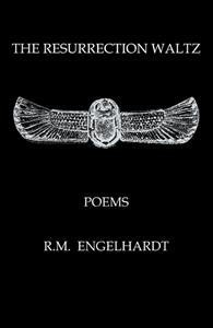 THE RESURRECTION WALTZ, POEMS BY R.M. ENGELHARDT by