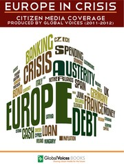 Cover of: Europe in Crisis: Citizen Media coverage produced by Global Voices (2011-2012)