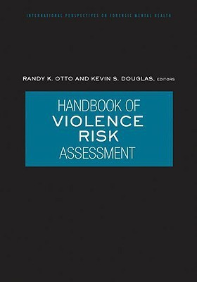 Handbook of Violence Risk Assessment (International Perspectives on Forensic Mental Health) by
