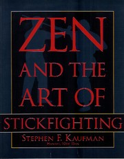 Zen and the Art of Stickfighting by Stephen F. Kaufman