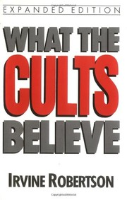 Cover of: What the cults believe by Irvine Robertson
