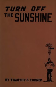 Turn Off The Sunshine by Timothy G. Turner
