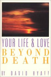 Cover of: Your life and love beyond death | Dave Hyatt