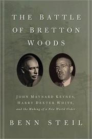 THE BATTLE OF BRETTON WOODS: JOHN MAYNARD KEYNES, HARRY DEXTER WHITE AND THE MAKING OF NEW WORLD ORDER