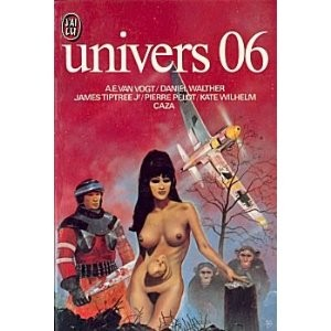 Univers 06 by A. E. van Vogt, Daniel Walther, James Tiptree Jr., Pierre Pelot, Kate Wilhelm, Caza
