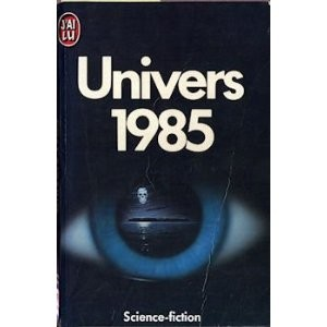 Univers 1985 by Greg Bear, Sylvie Lainé, Jean-Pierre April, stéphane Nicot, Hilbert Schenck, vincent Ronovsky, Connie Willis, Ian Watson, Brian Stableford, Michael Swanwick, James Tiptree Jr., R. A. Lafferty, pascal J. Thomas, Pierre Stolze, Emmanuel Jouanne, Jean-Pierre Vernay, Michel Lamart