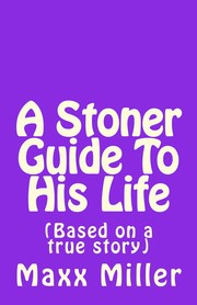 Cover of: A Stoner Guide To His Life: (Based on a true story) |