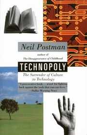 Cover of: Technopoly: The Surrender of Culture to Technology