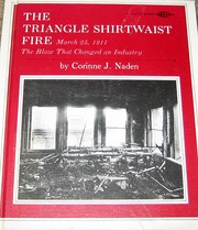 Cover of: The Triangle Shirtwaist fire, March 25, 1911: the blaze that changed an industry