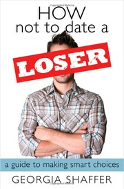 Cover of: How not to date a loser | Georgia Shaffer