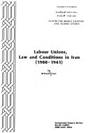 Cover of: Labour unions, law, and conditions in Iran (1900-1941)
