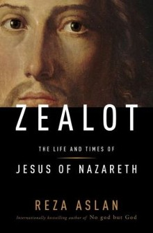 Zealot: The Life and Times of Jesus of Nazareth by